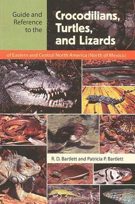 Guide and Reference to the Crocodilians, Turtles, and Lizards of Eastern and Central North America (North of Mexico) book