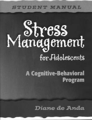 Stress Management for Adolescents, Student Manual by Diane de Anda