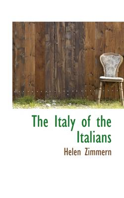 The Italy of the Italians by Helen Zimmern