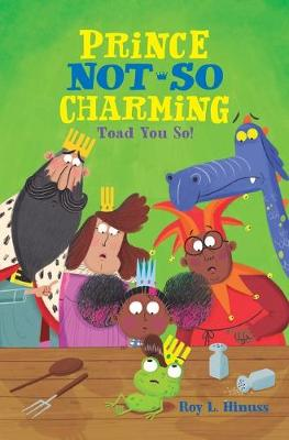Prince Not-So Charming: Toad You So! by Roy L. Hinuss