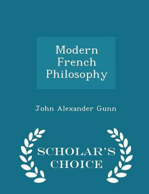 Modern French Philosophy - Scholar's Choice Edition by John Alexander Gunn