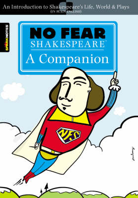 No Fear Shakespeare: A Companion (No Fear Shakespeare) by SparkNotes