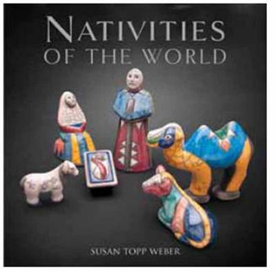 Nativities of the World by Susan Topp Weber