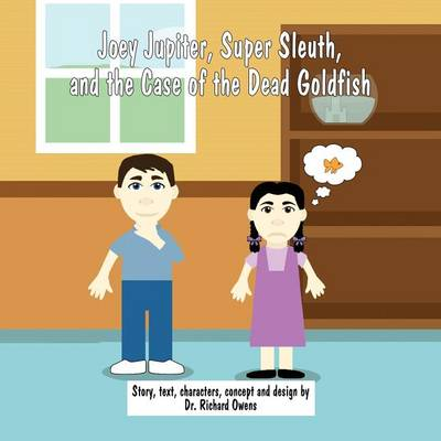 Joey Jupiter, Super Sleuth, and the Case of the Dead Goldfish by Dr Richard Owens