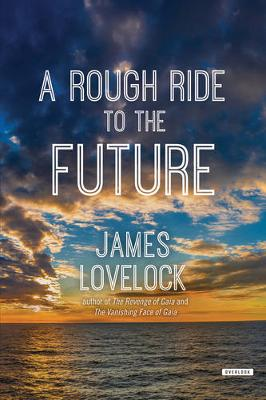 A Rough Ride to the Future by James Lovelock