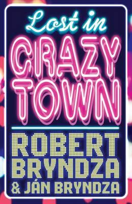 Lost in Crazytown by Robert Bryndza