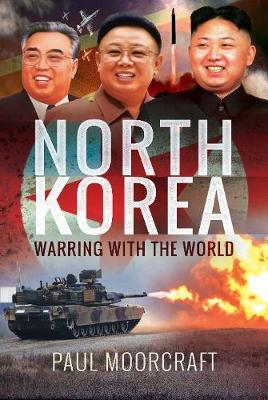 North Korea - Warring with the World by Paul Moorcraft