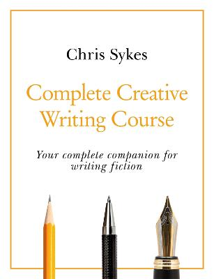 Complete Creative Writing Course: Your complete companion for writing creative fiction book