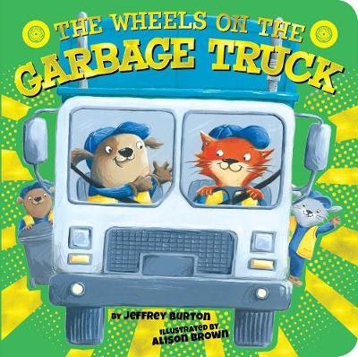 The Wheels on the Garbage Truck by Jeffrey Burton