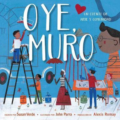 Oye, Muro (Hey, Wall): Un cuento de arte y comunidad by Susan Verde