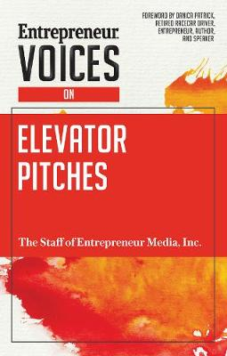 Entrepreneur Voices on Elevator Pitches by Inc. The Staff of Entrepreneur Media