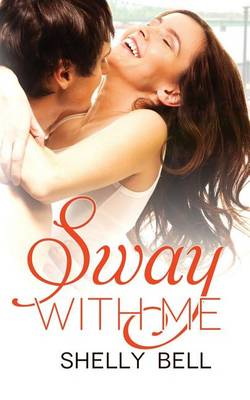 Sway with Me by Shelly Bell