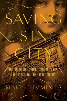 Saving Sin City - William Travers Jerome, Stanford White, and the Original Crime of the Century by Mary Cummings