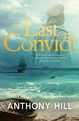 The Last Convict by Anthony Hill
