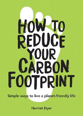 How to Reduce Your Carbon Footprint: Simple Ways to Live a Planet-Friendly Life book