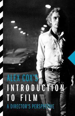 Alex Cox's Introduction To Film by Alex Cox