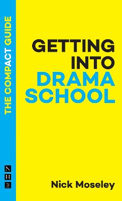Getting Into Drama School: The Compact Guide book