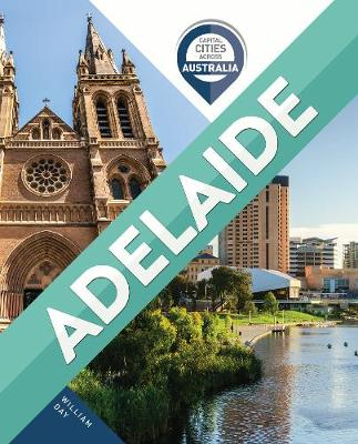 Capital Cities Across Australia: Adelaide by William Day