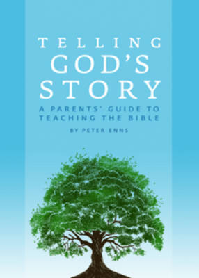 Telling God's Story by Peter Enns