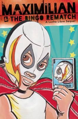 Maximilian & the Bingo Rematch by Xavier Garza