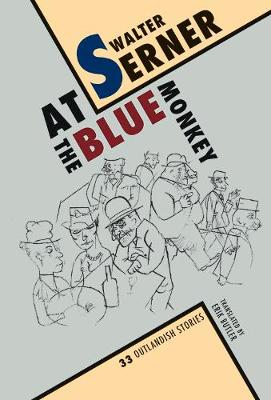 At the Blue Monkey: 33 Outlandish Stories by Walter Serner