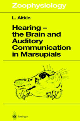 Hearing - the Brain and Auditory Communication in Marsupials by Lindsay Aitkin