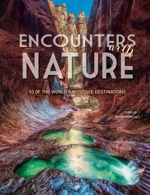 Encounters with Nature: 53 of the World's Must-See Destinations by Gianni Morelli