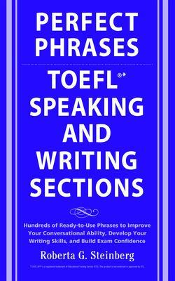Perfect Phrases for the TOEFL Speaking and Writing Sections by Roberta Steinberg