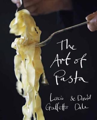 The The Art of Pasta by Lucio Galletto