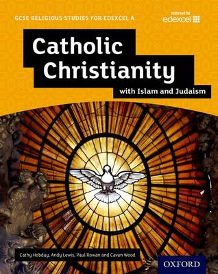 GCSE Religious Studies for Edexcel A: Catholic Christianity with Islam and Judaism Student Book by Andy Lewis