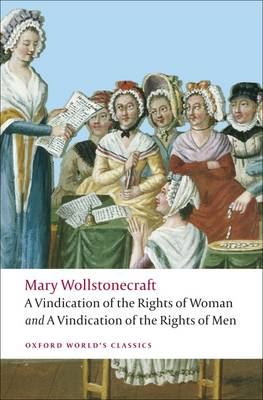"A A Vindication of the Rights of Men; A Vindication of the Rights of Woman; An Historical and Moral View of the French Revolution A Vindication of the Rights of Men; A Vindication of the Rights of Woman; An Historical and Moral View of the French Revolution WITH ""A Vindication of the Rights of Woman"" by Mary Wollstonecraft"