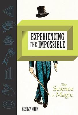 Experiencing the Impossible: The Science of Magic by Gustav Kuhn