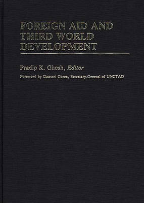 Foreign Aid and Third World Development by Pradip K. Ghosh