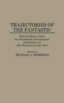 Trajectories of the Fantastic by Michael Morrison