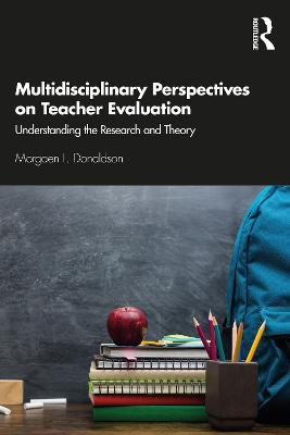 Multidisciplinary Perspectives on Teacher Evaluation: Understanding the Research and Theory book