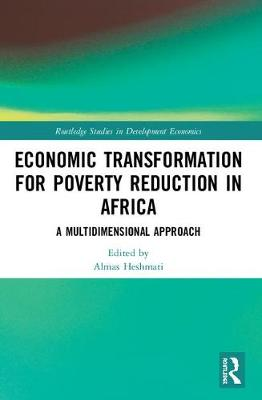 Economic Transformation for Poverty Reduction in Africa: A Multidimensional Approach by Almas Heshmati