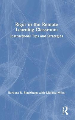 Rigor in the Remote Learning Classroom: Instructional Tips and Strategies book