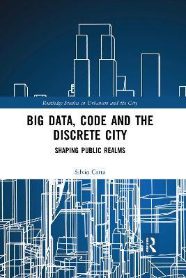 Big Data, Code and the Discrete City: Shaping Public Realms by Silvio Carta