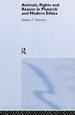 Animals, Rights and Reason in Plutarch and Modern Ethics by Stephen T. Newmyer
