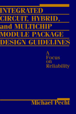 Integrated Circuit, Hybrid and Multichip Module Package Design by Michael Pecht
