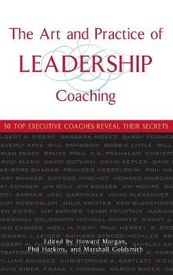 The Art and Practice of Leadership Coaching by Howard Morgan