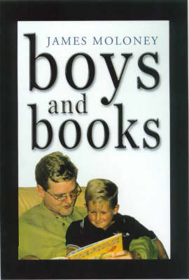 Boys and Books: Building a Culture of Reading around Our Boys by James Moloney