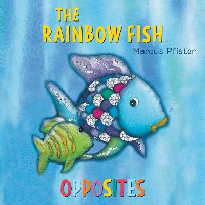 The Rainbow Fish: Opposites by Marcus Pfister