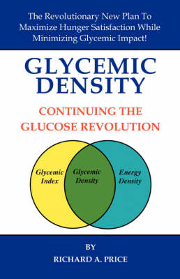 Glycemic Density: Continuing the Glucose Revolutio by Richard A Price