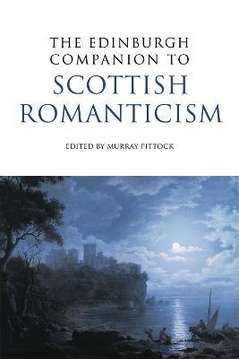 Edinburgh Companion to Scottish Romanticism by Professor Murray Pittock