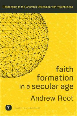 Faith Formation in a Secular Age by Andrew Root