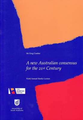 New Australian Consensus for the 21st Century: 9th Annual Hawke Lecture by Greg Combet