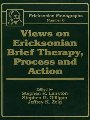 Views on Ericksonian Brief Therapy, Process and Action by Stephen G Gilligan