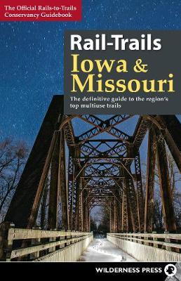 Rail-Trails Iowa and Missouri by Rails-to-Trails Conservancy