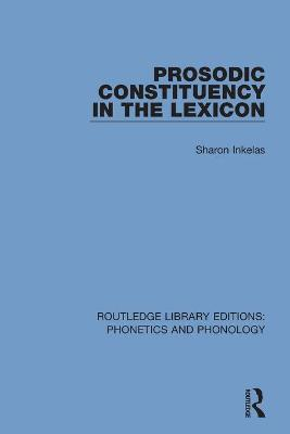 Prosodic Constituency in the Lexicon by Sharon Inkelas